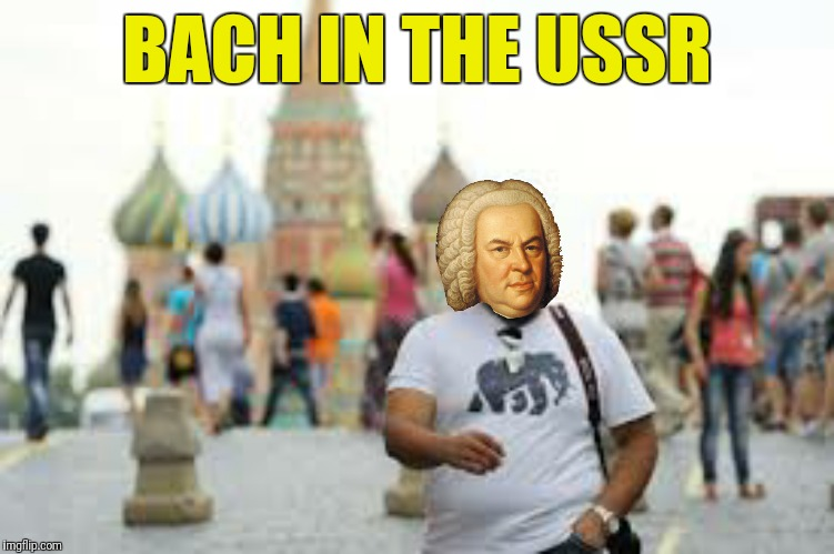 BACH IN THE USSR | made w/ Imgflip meme maker