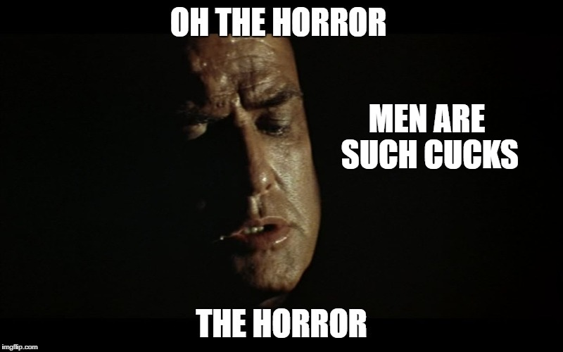 The Horror of Cucks | MEN ARE SUCH CUCKS | image tagged in funny memes,cucks | made w/ Imgflip meme maker