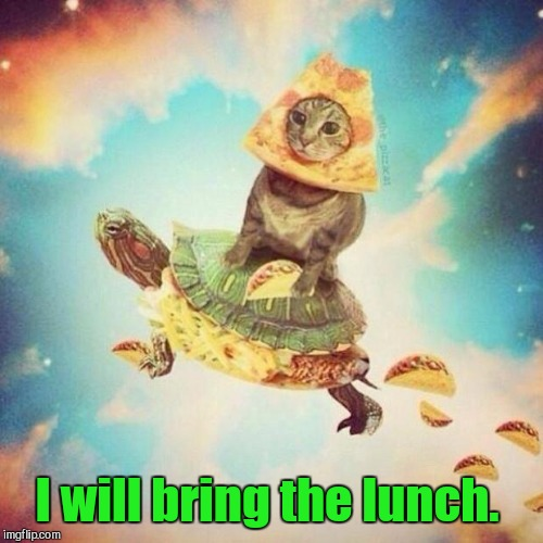 I will bring the lunch. | made w/ Imgflip meme maker