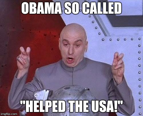 "Dr Evil Laser Meme | OBAMA SO CALLED ""HELPED THE USA!"" 