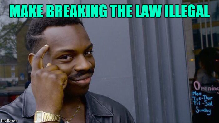 Roll Safe Think About It Meme | MAKE BREAKING THE LAW ILLEGAL | image tagged in memes,roll safe think about it | made w/ Imgflip meme maker