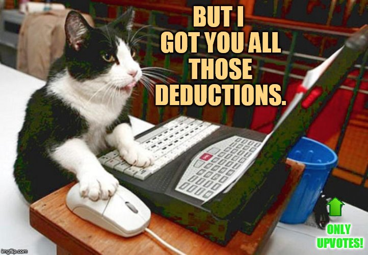 BUT I GOT YOU ALL THOSE DEDUCTIONS. ONLY UPVOTES! | made w/ Imgflip meme maker