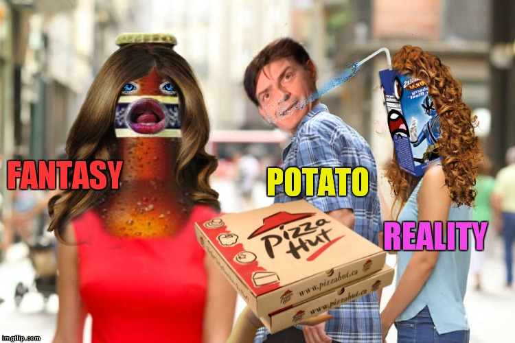 I hope that's one of those reality juice boxes... | FANTASY REALITY POTATO | image tagged in distracted boyfriend,charlie sheen,potato | made w/ Imgflip meme maker