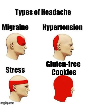 Evil, just Evil | Gluten-free Cookies | image tagged in headaches,memes,gluten free,cookies | made w/ Imgflip meme maker