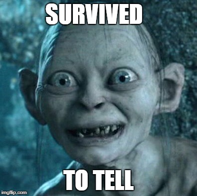 Gollum Meme |  SURVIVED; TO TELL | image tagged in memes,gollum | made w/ Imgflip meme maker