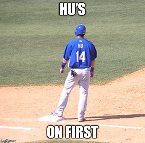 HU'S ON FIRST | made w/ Imgflip meme maker
