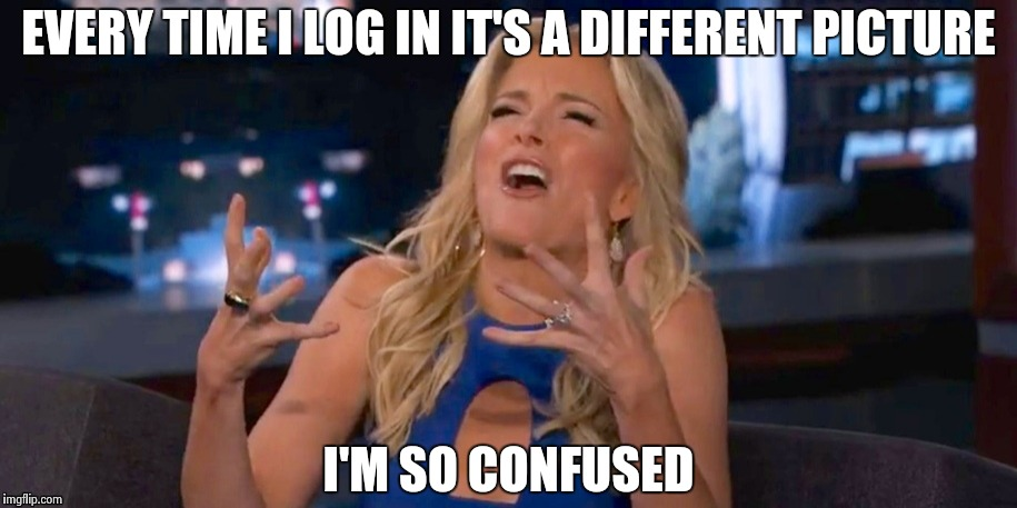 You're giving me a headache , Imgflip | EVERY TIME I LOG IN IT'S A DIFFERENT PICTURE I'M SO CONFUSED | image tagged in megan kelley,changes,help,crazy eyes | made w/ Imgflip meme maker