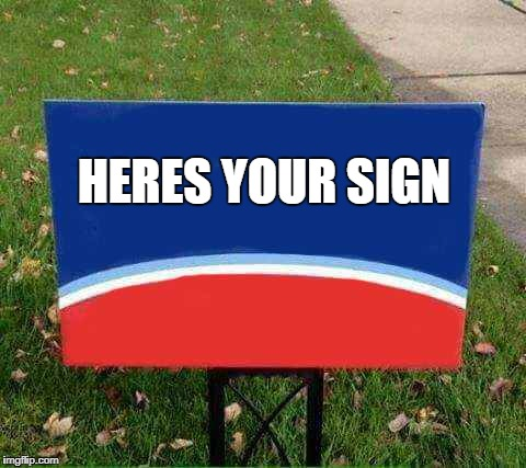 HERES YOUR SIGN | image tagged in coollew | made w/ Imgflip meme maker