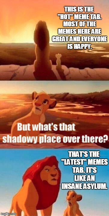 "Simba Shadowy Place | THIS IS THE ""HOT"" MEME TAB. MOST OF THE MEMES HERE ARE GREAT AND EVERYONE IS HAPPY. THAT'S THE ""LATEST"" MEMES TAB. IT'S LIKE AN INSANE ASYLU 