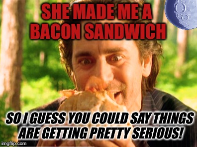 Wolf gets a treat from Red Riding Hood | SHE MADE ME A BACON SANDWICH SO I GUESS YOU COULD SAY THINGS ARE GETTING PRETTY SERIOUS! | image tagged in werewolf,wolf,wolfman,little red riding hood,bacon meme,sandwich | made w/ Imgflip meme maker