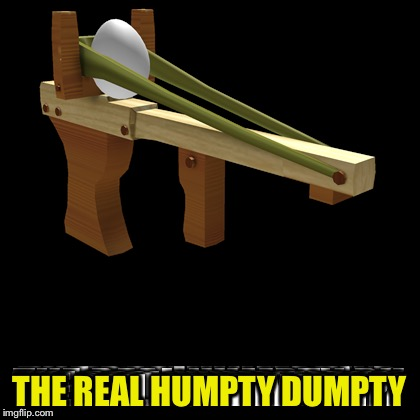 THE REAL HUMPTY DUMPTY | made w/ Imgflip meme maker