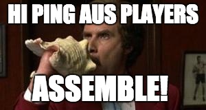 Anchorman Assemble | HI PING AUS PLAYERS ASSEMBLE! | image tagged in anchorman assemble | made w/ Imgflip meme maker