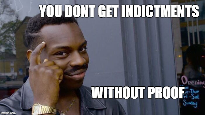 Roll Safe Think About It Meme | YOU DONT GET INDICTMENTS WITHOUT PROOF | image tagged in memes,roll safe think about it | made w/ Imgflip meme maker