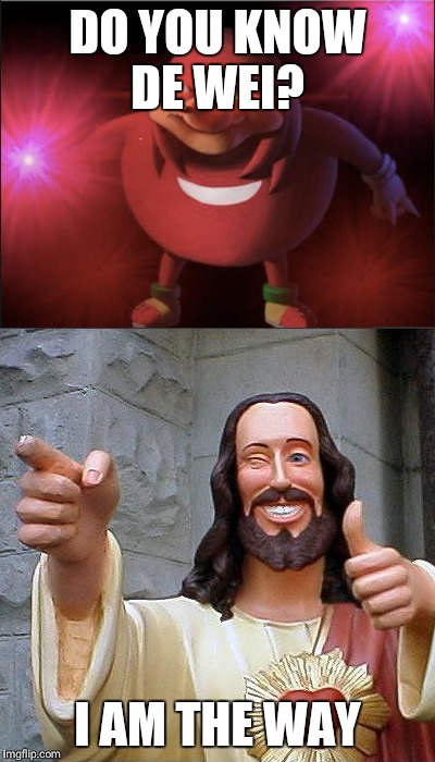 DO YOU KNOW DE WEI? I AM THE WAY | image tagged in jesus,ugandan knuckles | made w/ Imgflip meme maker