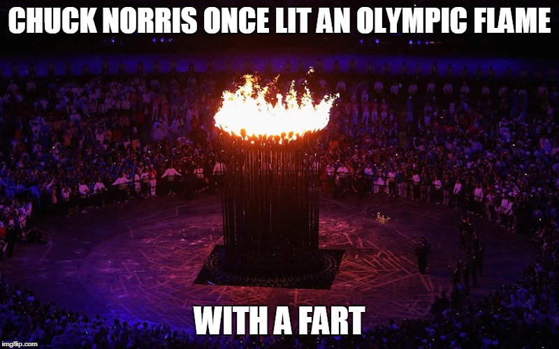 Chuck Norris Olympic flame | CHUCK NORRIS ONCE LIT AN OLYMPIC FLAME WITH A FART | image tagged in chuck norris,memes,olympics,flame,fart | made w/ Imgflip meme maker
