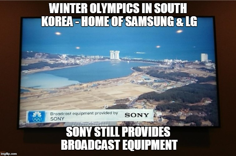 Why Sony? | WINTER OLYMPICS IN SOUTH KOREA - HOME OF SAMSUNG & LG SONY STILL PROVIDES BROADCAST EQUIPMENT | image tagged in sony,pyeongchang olympics | made w/ Imgflip meme maker