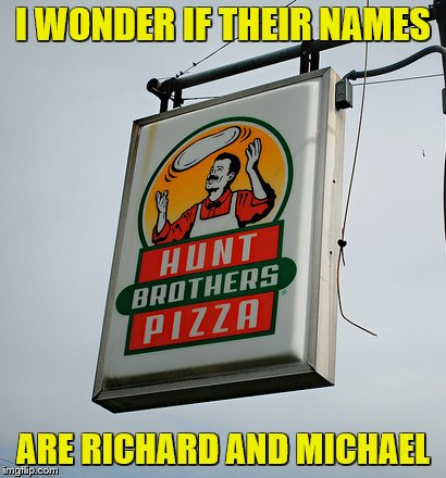 I WONDER IF THEIR NAMES ARE RICHARD AND MICHAEL | made w/ Imgflip meme maker