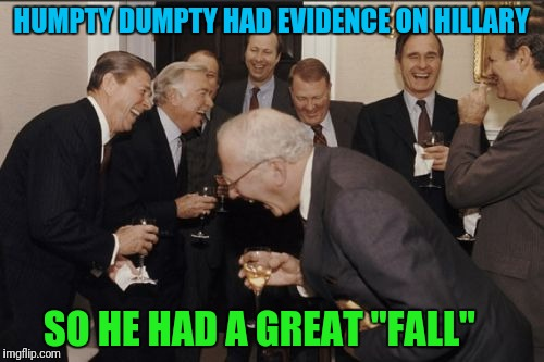 "Laughing Men In Suits Meme | HUMPTY DUMPTY HAD EVIDENCE ON HILLARY SO HE HAD A GREAT ""FALL"" 