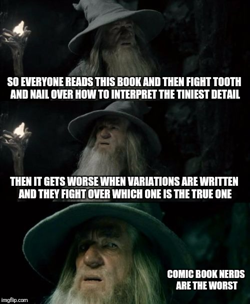 Religion? | SO EVERYONE READS THIS BOOK AND THEN FIGHT TOOTH AND NAIL OVER HOW TO INTERPRET THE TINIEST DETAIL THEN IT GETS WORSE WHEN VARIATIONS ARE WR | image tagged in memes,confused gandalf | made w/ Imgflip meme maker