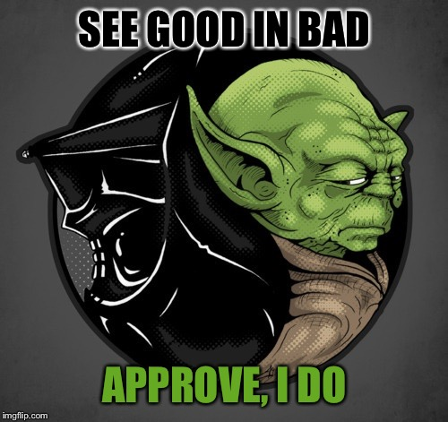 SEE GOOD IN BAD APPROVE, I DO | made w/ Imgflip meme maker