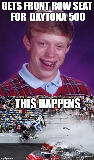 Bad Luck Brian At Daytona | GETS FRONT ROW SEAT FOR  DAYTONA 500 THIS HAPPENS | image tagged in funny memes,bad luck brian,daytona 500,nascar | made w/ Imgflip meme maker