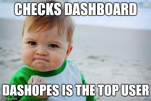 Imgflip users' dream | CHECKS DASHBOARD DASHOPES IS THE TOP USER | image tagged in memes,success kid original,raydog,dashhopes,imgflip,imgflip users | made w/ Imgflip meme maker