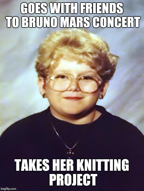 GOES WITH FRIENDS TO BRUNO MARS CONCERT TAKES HER KNITTING PROJECT | image tagged in 60-year-old girl | made w/ Imgflip meme maker