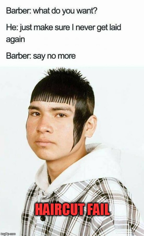 Fail | HAIRCUT FAIL | image tagged in bad haircut,epic fail | made w/ Imgflip meme maker