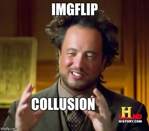 Ancient Aliens Meme | IMGFLIP COLLUSION | image tagged in memes,ancient aliens | made w/ Imgflip meme maker