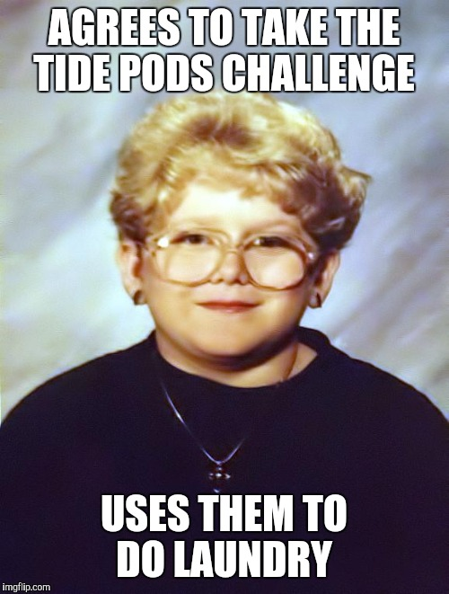 AGREES TO TAKE THE TIDE PODS CHALLENGE USES THEM TO DO LAUNDRY | image tagged in 60-year-old girl | made w/ Imgflip meme maker