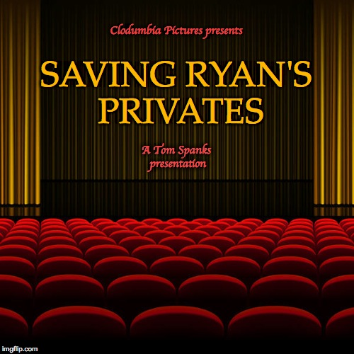 Let's Do The Movies :-) | Clodumbia Pictures presents A Tom Spanks presentation SAVING RYAN'S PRIVATES | image tagged in top 5 movies | made w/ Imgflip meme maker