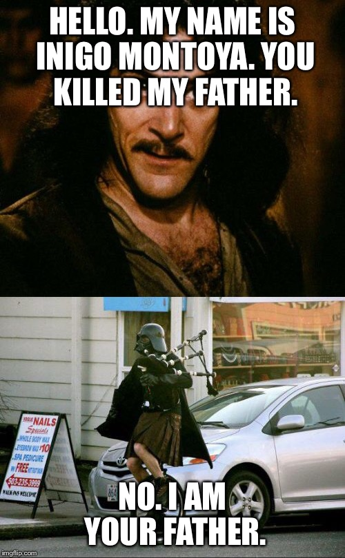 Inigo Montoya | HELLO. MY NAME IS INIGO MONTOYA. YOU KILLED MY FATHER. NO. I AM YOUR FATHER. | image tagged in memes,darth vader,inigo montoya | made w/ Imgflip meme maker