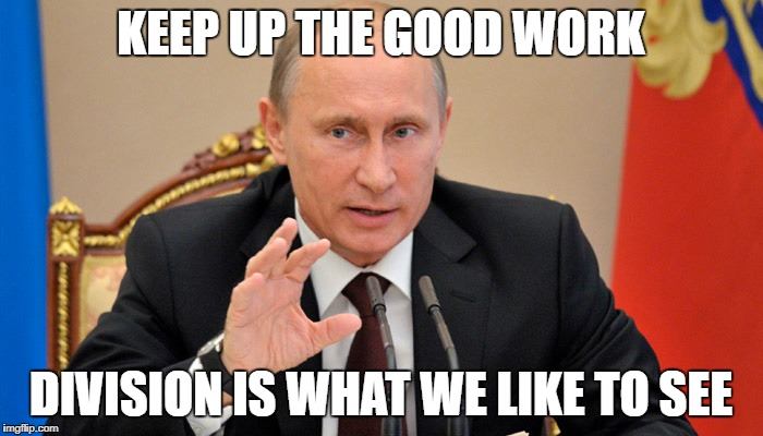 Putin perhaps | KEEP UP THE GOOD WORK DIVISION IS WHAT WE LIKE TO SEE | image tagged in putin perhaps | made w/ Imgflip meme maker