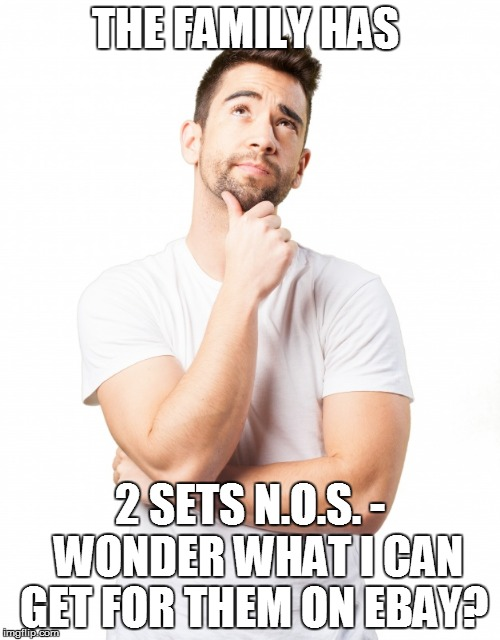 THE FAMILY HAS 2 SETS N.O.S. -  WONDER WHAT I CAN GET FOR THEM ON EBAY? | made w/ Imgflip meme maker