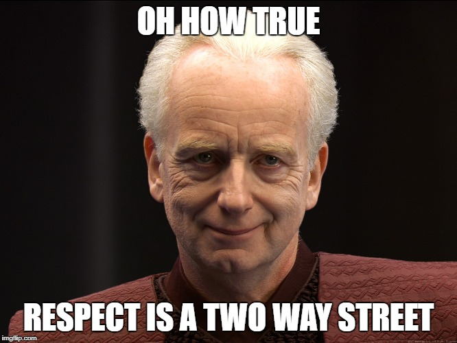 senate | OH HOW TRUE RESPECT IS A TWO WAY STREET | image tagged in senate | made w/ Imgflip meme maker