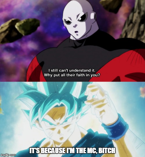 imc on | IT'S BECAUSE I'M THE MC, B**CH | image tagged in dragonball super,memes,anime | made w/ Imgflip meme maker