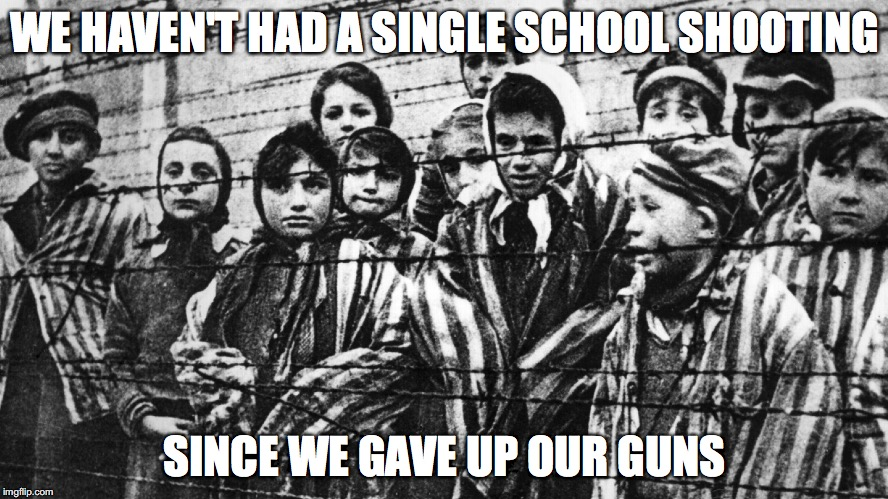 DON'T BE SO QUICK TO GIVE UP CONSTITUTIONAL RIGHTS | WE HAVEN'T HAD A SINGLE SCHOOL SHOOTING SINCE WE GAVE UP OUR GUNS | image tagged in hitler,concentration camp,guns | made w/ Imgflip meme maker