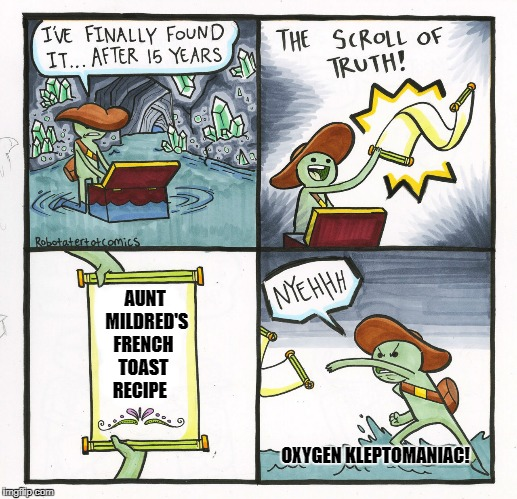 The Scroll Of Truth Meme | AUNT     MILDRED'S   FRENCH    TOAST  RECIPE OXYGEN KLEPTOMANIAC! | image tagged in memes,the scroll of truth | made w/ Imgflip meme maker