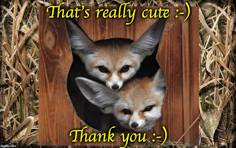 That's really cute :-) Thank you :-) | made w/ Imgflip meme maker