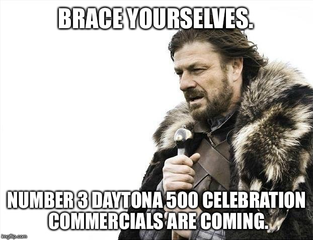 Austin Dillon takes 3 back to victory lane | BRACE YOURSELVES. NUMBER 3 DAYTONA 500 CELEBRATION COMMERCIALS ARE COMING. | image tagged in memes,brace yourselves x is coming,austin dillon,nascar,daytona,victory | made w/ Imgflip meme maker