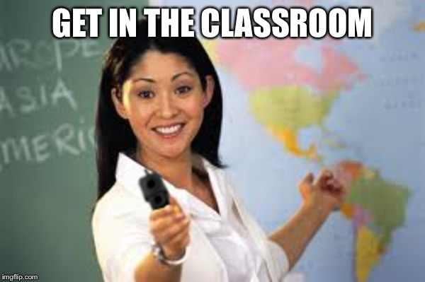 GET IN THE CLASSROOM | made w/ Imgflip meme maker