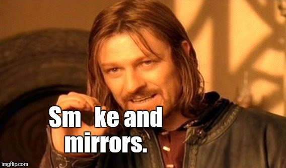 One Does Not Simply Meme | Sm   ke and mirrors. | image tagged in memes,one does not simply | made w/ Imgflip meme maker