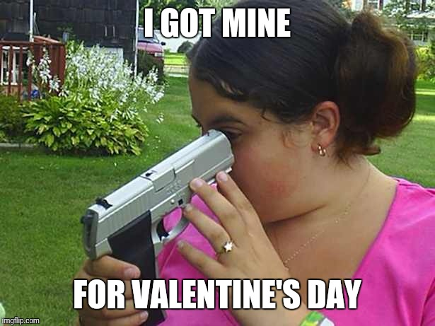 I GOT MINE FOR VALENTINE'S DAY | made w/ Imgflip meme maker