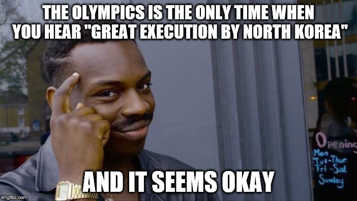 "But I'd hate to be the guy that loses! | THE OLYMPICS IS THE ONLY TIME WHEN YOU HEAR ""GREAT EXECUTION BY NORTH KOREA"" AND IT SEEMS OKAY 
