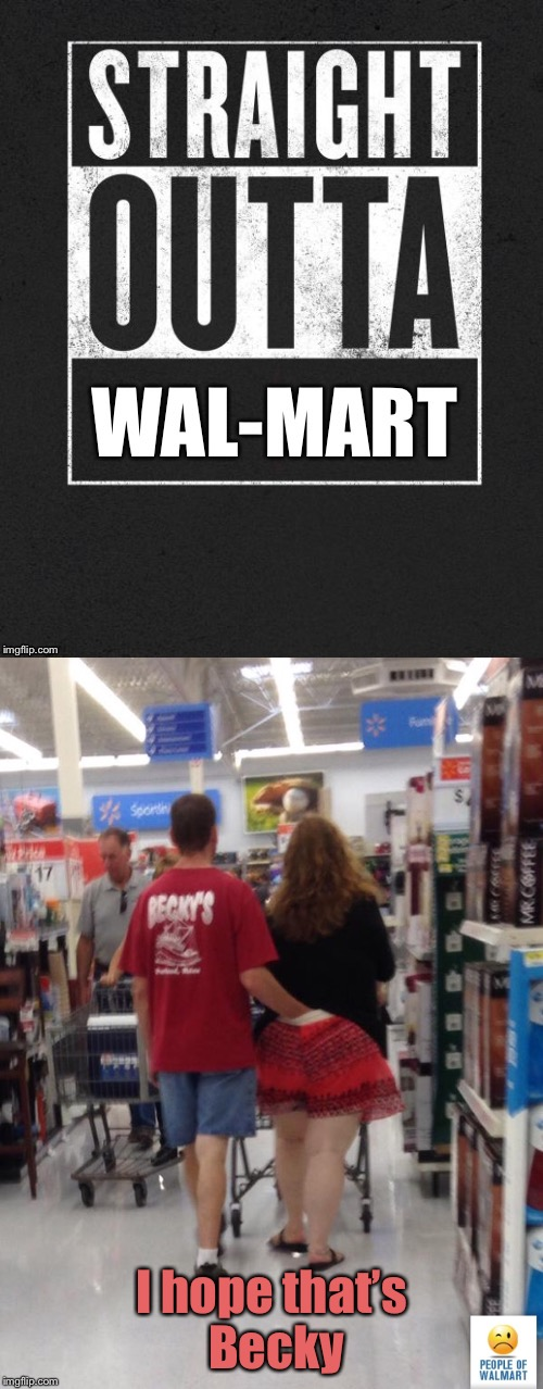 I'll scratch your ass, you scratch mine? | I hope that's Becky | image tagged in memes,straight outta wal-mart,hand,behind,boyfriend,girlfriend | made w/ Imgflip meme maker