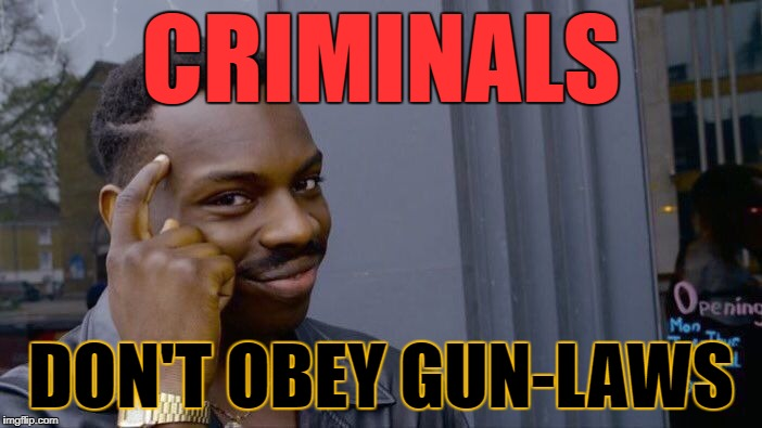 Oh, look... a gun free zone | CRIMINALS DON'T OBEY GUN-LAWS | image tagged in memes,roll safe think about it,politics,political meme,political,first world problems | made w/ Imgflip meme maker