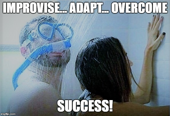 Success | IMPROVISE... ADAPT... OVERCOME SUCCESS! | image tagged in shower thoughts,funny memes,sex | made w/ Imgflip meme maker