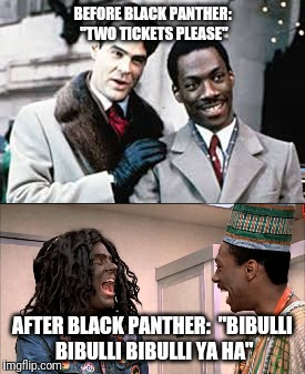 "Marvel Fans Be Like... | BEFORE BLACK PANTHER: ""TWO TICKETS PLEASE"" AFTER BLACK PANTHER:  ""BIBULLI BIBULLI BIBULLI YA HA"" 
