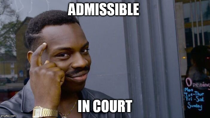Roll Safe Think About It Meme | ADMISSIBLE IN COURT | image tagged in memes,roll safe think about it | made w/ Imgflip meme maker