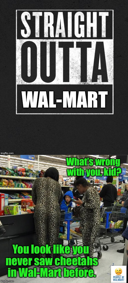 When all your clothes need washing & you're out of Tide Pods | What's wrong with you, kid? You look like you never saw cheetahs in Wal-Mart before. | image tagged in memes,straight outta wal-mart,cheetahs,clothes,funny memes,drsarcasm | made w/ Imgflip meme maker